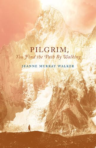 Pilgrim, You Find the Path by Walking: Poems - Paraclete Poetry (Paperback)