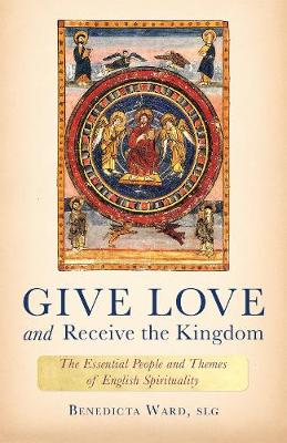 Give Love and Receive the Kingdom: Essential People and Themes of English Spirituality (Hardback)