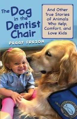 The Dog in the Dentist Chair: And other true stories of animals who help, comfort, and love kids (Paperback)