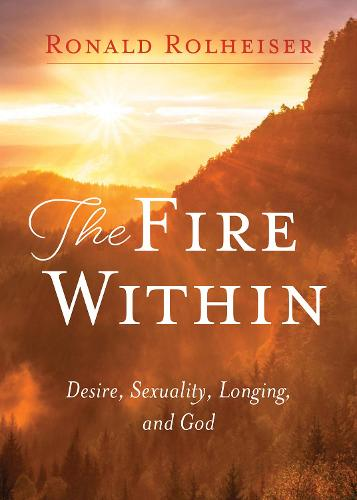 The Fire Within: Desire, Sexuality, Longing, and God (Paperback)