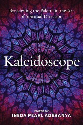 Kaleidoscope: Broadening the Palette in the Art of Spiritual Direction (Paperback)