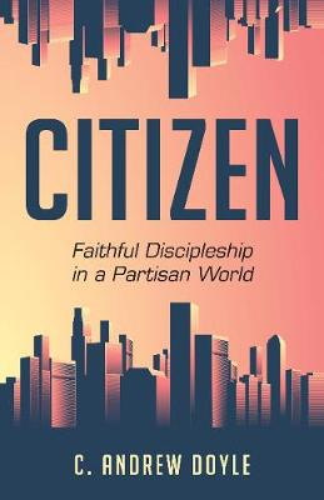 Citizen: Faithful Discipleship in a Partisan World (Paperback)
