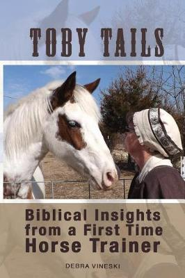 Toby Tails: Biblical Insights from a First Time Horse Trainer (Paperback)