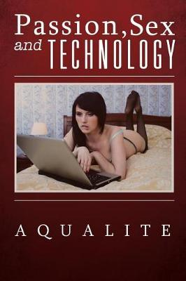 Passion, Sex and Technology (Paperback)