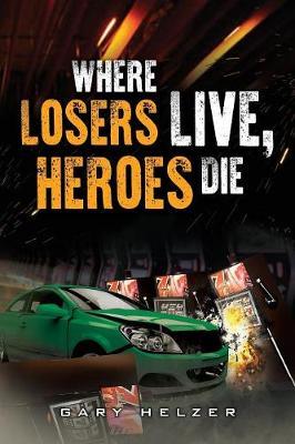 Where Losers Live, Heroes Die (Paperback)