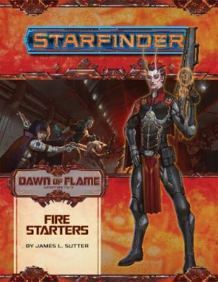 Starfinder Adventure Path: Fire Starters (Dawn of Flame 1 of 6) (Paperback)