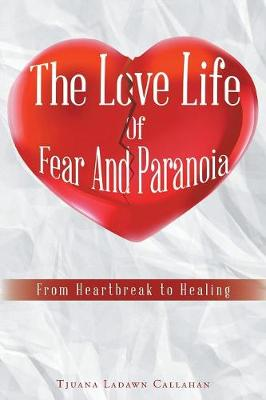 The Love Life of Fear and Paranoia: From Heartbreak to Healing (Paperback)