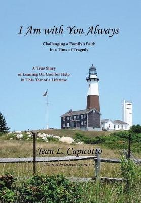I Am with You Always: Challenging a Family's Faith in a Time of Tragedy (Hardback)