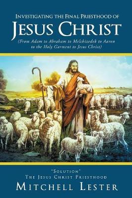 Investigating the Final Priesthood Jesus Christ (Paperback)