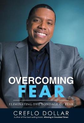 Overcoming Fear: Eliminating the Bondage of Fear (Hardback)