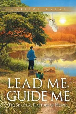 Lead Me, Guide Me, the Spiritual Rapture of Heaven: Revised Edition (Paperback)