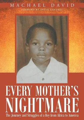 Every Mother's Nightmare: The Journey and Struggles of a Boy from Africa to America (Paperback)
