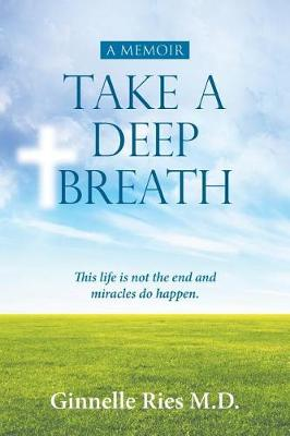 Take a Deep Breath: This Life Is Not the End and Miracles Do Happen (Paperback)