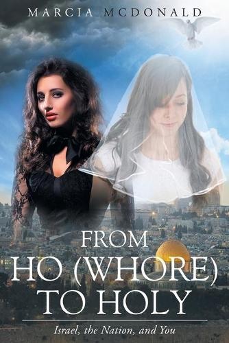From Ho (Whore) to Holy: Israel, the Nation, and You (Paperback)