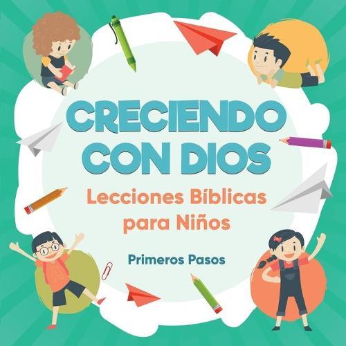 Creciendo Con Dios: Lecciones Biblicas Para Ninos - Escuela Dominical 1 (Paperback)