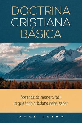 Doctrina Cristiana Basica: Aprende de Manera Facil Lo Que Todo Cristiano Debe Saber (Paperback)