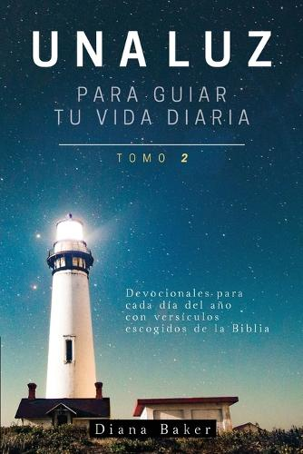 Una Luz Para Guiar Tu Vida - Tomo 2: Devocionales Para Cada D�a del A�o Con Vers�culos Escogidos de la Biblia - Devocionales Cristianos 2 (Paperback)
