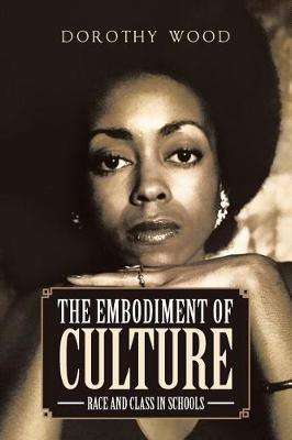 The Embodiment of Culture: Race and Class in Schools (Paperback)