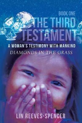 The Third Testament - A Woman's Testimony with Mankind- Diamonds in the Grass - Book One - (Paperback)