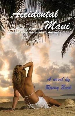 Accidental Maui: Lust, Passion, Romance, There Must Be Something in the Water... (Paperback)