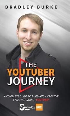 The Youtuber Journey: A Complete Guide to Pursuing a Creative Career Through Youtube (Hardback)