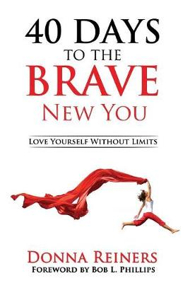40 Days to the Brave New You: Love Yourself Without Limits (Paperback)