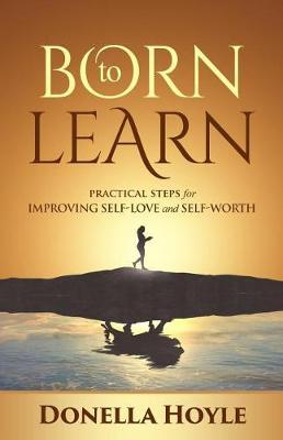Born to Learn: Practical Steps for Improving Self-Love and Self-Worth (Paperback)