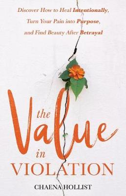 The Value in Violation: Discover How to Heal Intentionally, Turn Your Pain Into Purpose, and Find Beauty After Betrayal (Paperback)