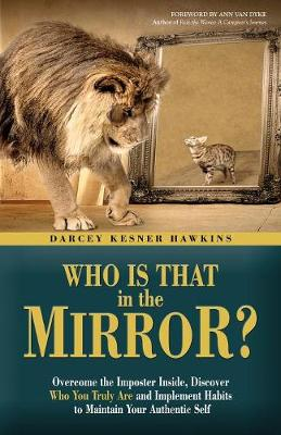 Who Is That in the Mirror?: Overcome the Imposter Inside, Discover Who You Truly Are, and Implement Habits to Maintain Your Authentic Self (Paperback)