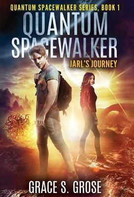 Quantum Spacewalker: Jarl's Journey - Quantum Spacewalker 1 (Hardback)
