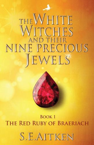 The White Witches and Their Nine Precious Jewels: The Red Ruby of Braeriach - The White Witch Series 1 (Paperback)
