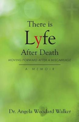 There Is Lyfe After Death: Moving Forward After a Miscarriage, a Memoir (Paperback)