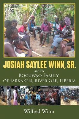 Josiah Saylee Winn, Sr. and the Bocuwao Family of Jarkaken, River Gee, Liberia (Paperback)