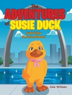 The Adventures of Susie Duck: Susie visits St. Louis, Missouri (Hardback)