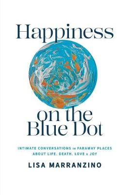 Happiness on the Blue Dot: Intimate Conversations in Faraway Places about Life, Death, Love, and Joy (Paperback)
