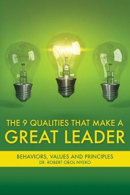 The Nine Qualities that Make A Great Leader (Paperback)