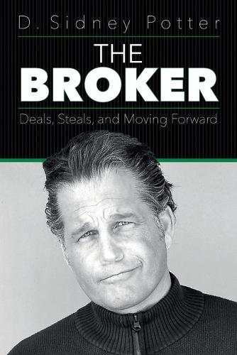 The Broker: Deals, Steals, and Moving Forward (Paperback)