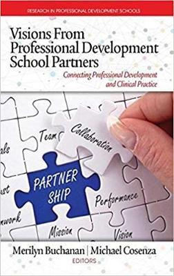 Visions from Professional Development School Partners: Connecting Professional Development and Clinical Practice - Research in Professional Development Schools (Hardback)