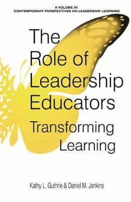 The Role of Leadership Educators: Transforming Learning - Contemporary Perspectives on Leadership Learning (Paperback)