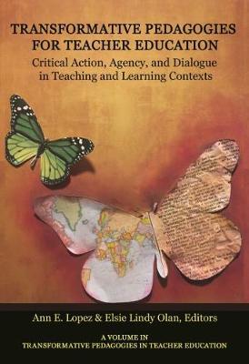 Transformative Pedagogies for Teacher Education: Moving Towards Critical Praxis in an Era of Change - Transformative Pedagogies in Teacher Education (Hardback)