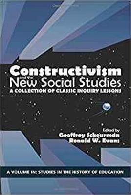 Constructivism and the New Social Studies: A Collection of Classic Inquiry Lessons - Studies on the History of Education (Paperback)