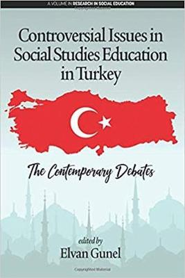 Controversial Issues in Social Studies Education in Turkey: The Contemporary Debates - Research in Social Education (Hardback)