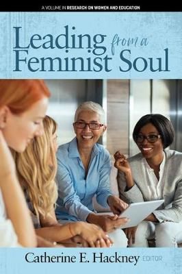 Leading from a Feminist Soul - Research on Women and Education (Hardback)