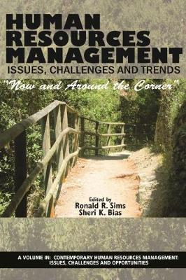 Human Resources Management Issues, Challenges and Trends: Now and Around the Corner - Contemporary Human Resources Management: Issues, Challenges and Opportunities (Hardback)