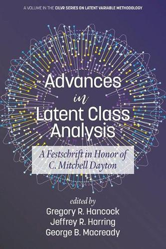 Advances in Latent Class Analysis: A Festschrift in Honor of C. Mitchell Dayton - CILVR Series on Latent Variable Methodology (Paperback)