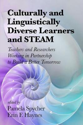 Culturally and Linguistically Diverse Learners and STEAM: Teachers and Researchers Working in Partnership to Build A Better Tomorrow (Hardback)
