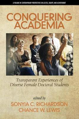 Conquering Academia: Transparent Experiences of Diverse Female Doctoral Students - Contemporary Perspectives on Access, Equity and Achievement (Hardback)