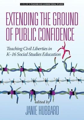 Extending the Ground of Public Confidence: Teaching Civil Liberties in K-16 Social Studies Education - Teaching and Learning Social Studies (Hardback)