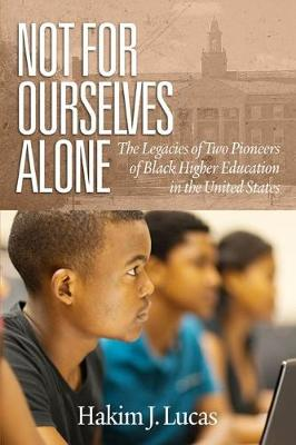 Not For Ourselves Alone: The Legacies of Two Pioneers of Black Higher Education in the United States (Paperback)