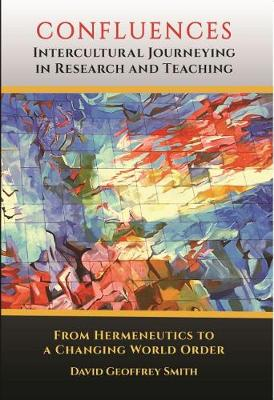 CONFLUENCES Intercultural Journeying in Research and Teaching: From Hermeneutics to a Changing World Order - Current Perspectives on Confucianism, Taoism, Buddhism, and Education (Paperback)